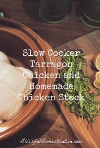 Slow Cooker Tarragon Chicken and Homemade Stock