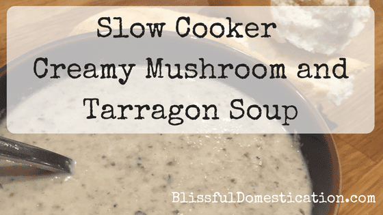 Slow Cooker Mushroom and Tarragon Soup